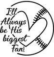 i ll always be his biggest fan on white background vector image vector image