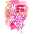 all you need is love handwritten inscription on vector image