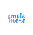 smile more watercolor hand written text positive vector image vector image