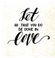 let all that you do be done in love vector image vector image