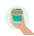 reusable coffee cup hand holding a cup vector image vector image