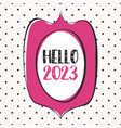 hello 2023 pink frame design card on polka dots vector image vector image