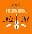 jazz international day celebration violin musical vector image vector image