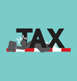 fail in tax tax trouble concept black symbol vector image