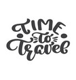 hand drawn time to travel lettering tourism vector image vector image