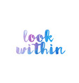 look within watercolor hand written text positive vector image vector image