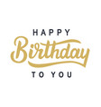 happy birthday to you typography poster vector image vector image