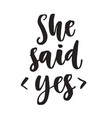 she said yes quote modern lettering vector image vector image