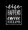 life happens coffee helps vintage hand lettering vector image