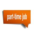part-time job orange 3d speech bubble vector image vector image