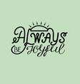 hand lettering be joyful always with rays vector image vector image
