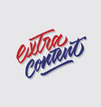 extra content hand lettering typography vector image vector image
