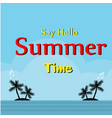say hello summer time beach island background vect vector image