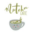 hand drawn lettering quote about matcha tea vector image vector image