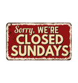 sorry were closed sundays vintage rusty metal sign vector image