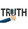 Truth made of lies hand with magnifing glass vector image