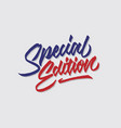 special edition hand lettering typography vector image vector image