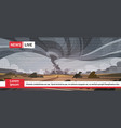 live television broadcast of tornado in vector image vector image
