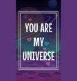 you are my universe valentines day vector image vector image