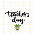 for teacher39s day with modern lettering vector image vector image