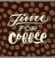 time for coffee vintage hand lettering typography vector image vector image