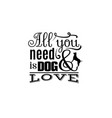 trendy quote typographical background about dog vector image vector image
