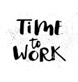 a positive word calls for action time to work vector image vector image
