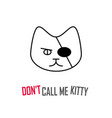 dont call me kitty print for t-shirt with a vector image vector image