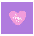 her white word inside pink heart calligraphic font vector image vector image