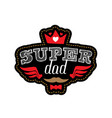 super dad - t-shirt print happy fathers day vector image vector image