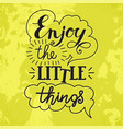 enjoy the little things hand lettering vector image vector image