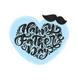 happy fathers day isolated lettering calligraphic vector image vector image