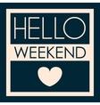hello Weekend Poster vector image