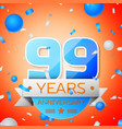 ninety nine years anniversary celebration vector image vector image
