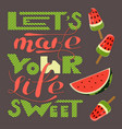 lets make your life sweet vector image