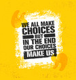 we all make choices but in the end our choices vector image vector image
