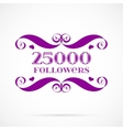 25000 followers badge over white vector image vector image