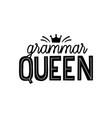 grammar nazi hand lettring quote queen vector image