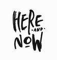 here and now shirt print quote lettering vector image vector image