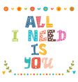 All i need is you Hand drawn lettering with cute vector image vector image