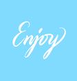 Handwritten lettering enjoy light blue background vector image