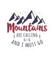 mountains are calling and i must go tee graphic vector image