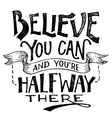 Believe you can and youre halfway there lettering vector image