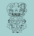 Biblical lettering me and my house we will serve