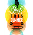 feel this summer summer typography retro poster vector image vector image