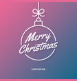 merry christmas lettering with xmas ball abstract vector image vector image