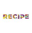 recipe concept retro colorful word art vector image