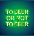 to beer or not to beer neon sign vector image