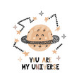 you are my universe card with a cute planet funny vector image vector image