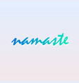 namaste lettering in calming green colors vector image vector image